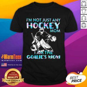 I'm Not Just Any Hockey Mom I Am The Goalie Mom Shirt
