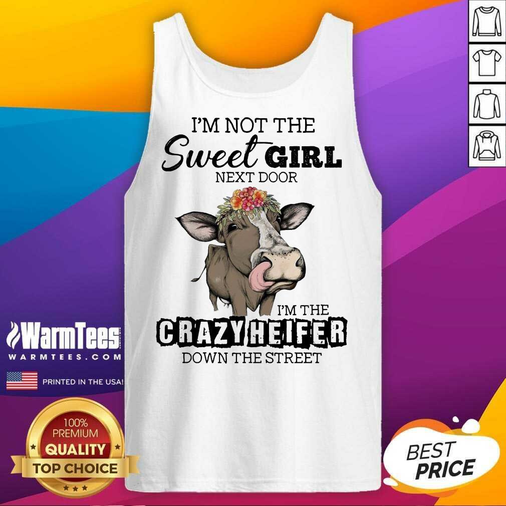 I'm Not The Sweet Girl Next Door I'm The Crazy Heifer Down The Street Tank Top