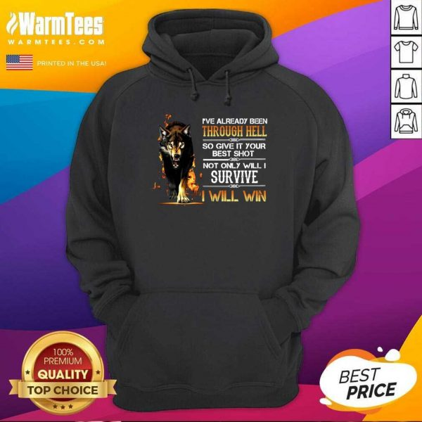 I've Already Been Through Hell So Give It Your Best Shot Not Only Will I Survive I Will Win Hoodie - Design By Warmtees.com