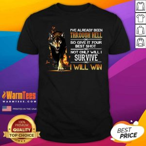 I've Already Been Through Hell So Give It Your Best Shot Not Only Will I Survive I Will Win Shirt - Design By Warmtees.com