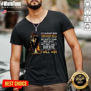 I've Already Been Through Hell So Give It Your Best Shot Not Only Will I Survive I Will Win V-neck - Design By Warmtees.com