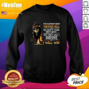 I've Already Been Through Hell So Give It Your Best Shot Not Only Will I Survive I Will Win SweatShirt - Design By Warmtees.com
