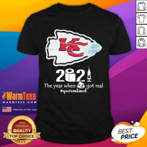 Kansas City Chiefs Face Mask 2021 The Year When Shit Got Real #quarantined Shirt