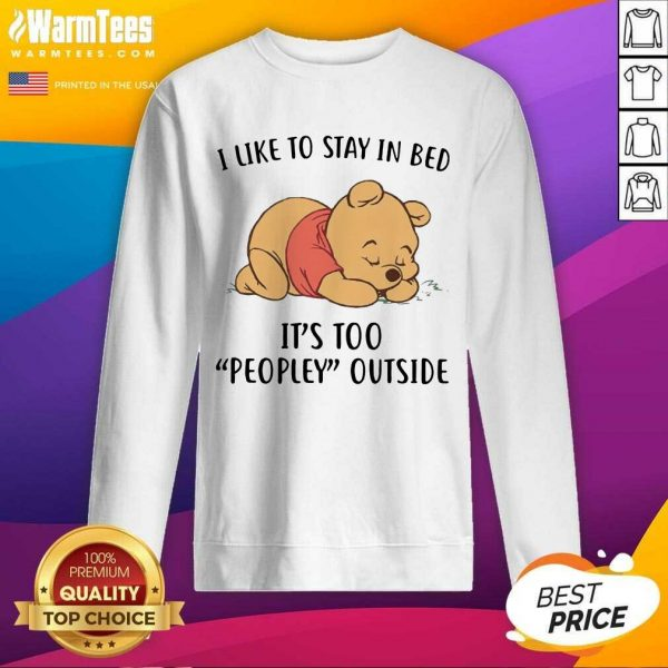 Pooh Sleep I Like To Stay In Bed It's Too Peopley Outside SweatShirt