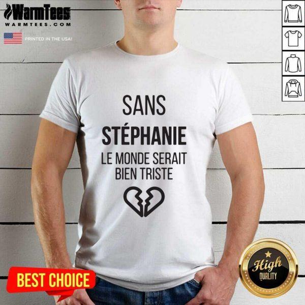 Sans Vanessa Le Monde Serait Bien Triste Shirt - Design By Warmtees.com