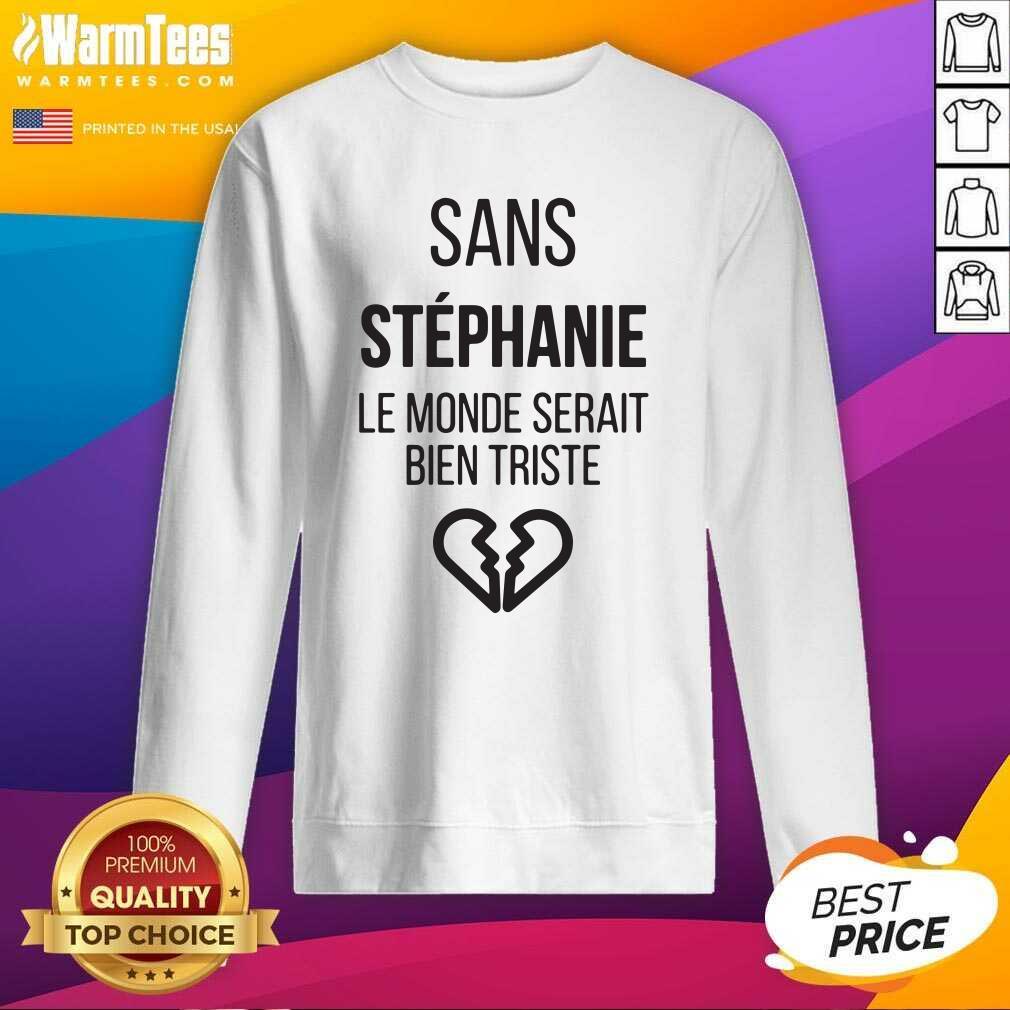 Sans Vanessa Le Monde Serait Bien Triste SweatShirt  - Design By Warmtees.com