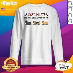 Sorry I'm Late My Dogs Were Laying On Me SweatShirt - Design By Warmtees.com