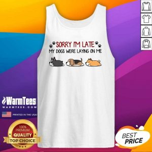 Sorry I'm Late My Dogs Were Laying On Me Tank Top - Design By Warmtees.com
