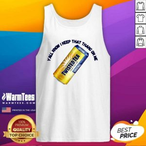 Twisted Tea Y'all Know I Keep That Thang On Me Tank Top - Design By Warmtees.com