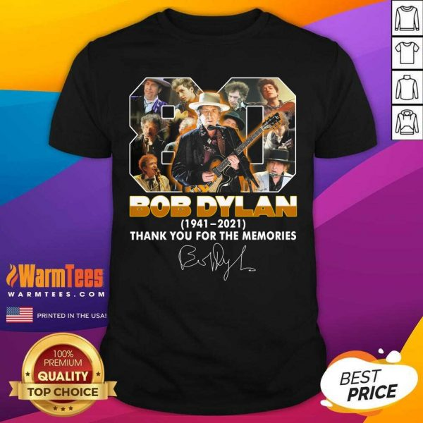 80 Bob Dylan 1941 2021 Signature Thank You For The Memories Shirt - Design By Warmtees.com