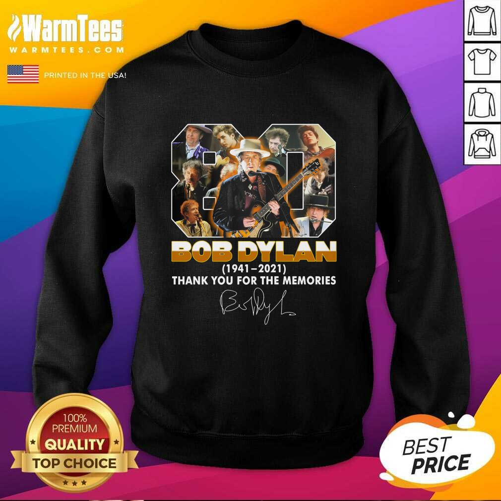 80 Bob Dylan 1941 2021 Signature Thank You For The Memories SweatShirt  - Design By Warmtees.com