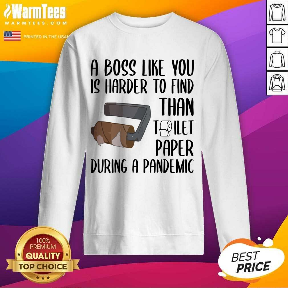 A Boss Like You Is Harder To Find Than Toilet Paper SweatShirt