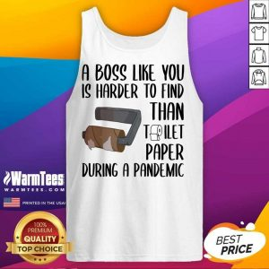A Boss Like You Is Harder To Find Than Toilet Paper Tank Top