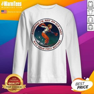 Assuming Snowboarding I'm Just An Old Man Was Your First Mistake SweatShirt