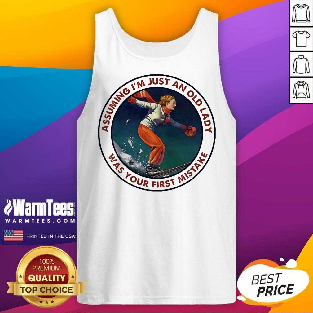 Assuming Snowboarding I'm Just An Old Man Was Your First Mistake Tank Top