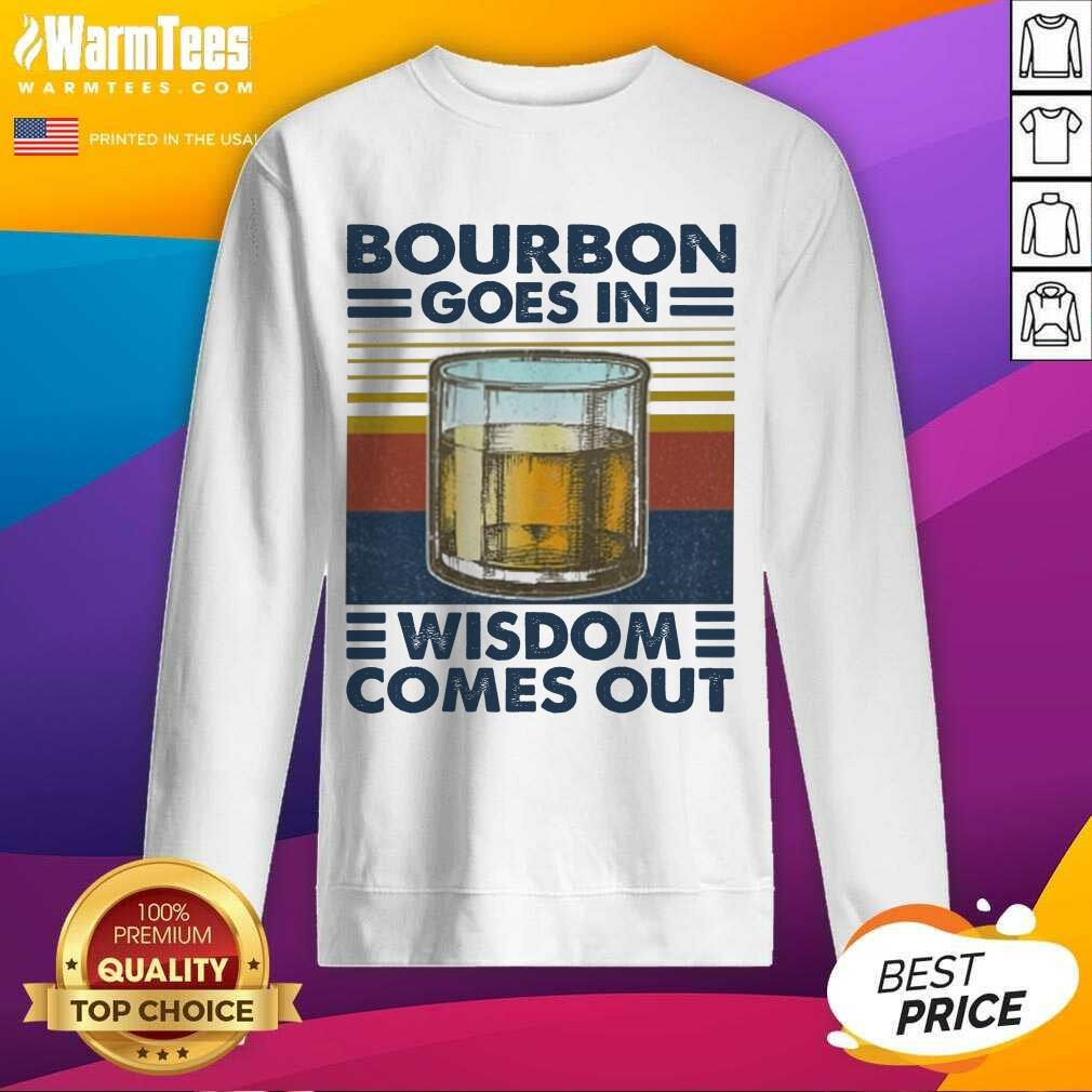 Bourbon Goes In Wisdom Comes Out Vintage SweatShirt