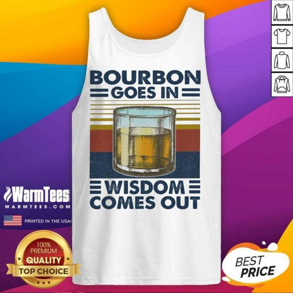 Bourbon Goes In Wisdom Comes Out Vintage Tank Top