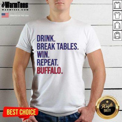 Drink Break Tables Win Repeat Buffalo Shirt