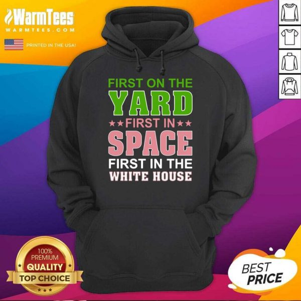 First On The Yard First In Space First In The White House Hoodie