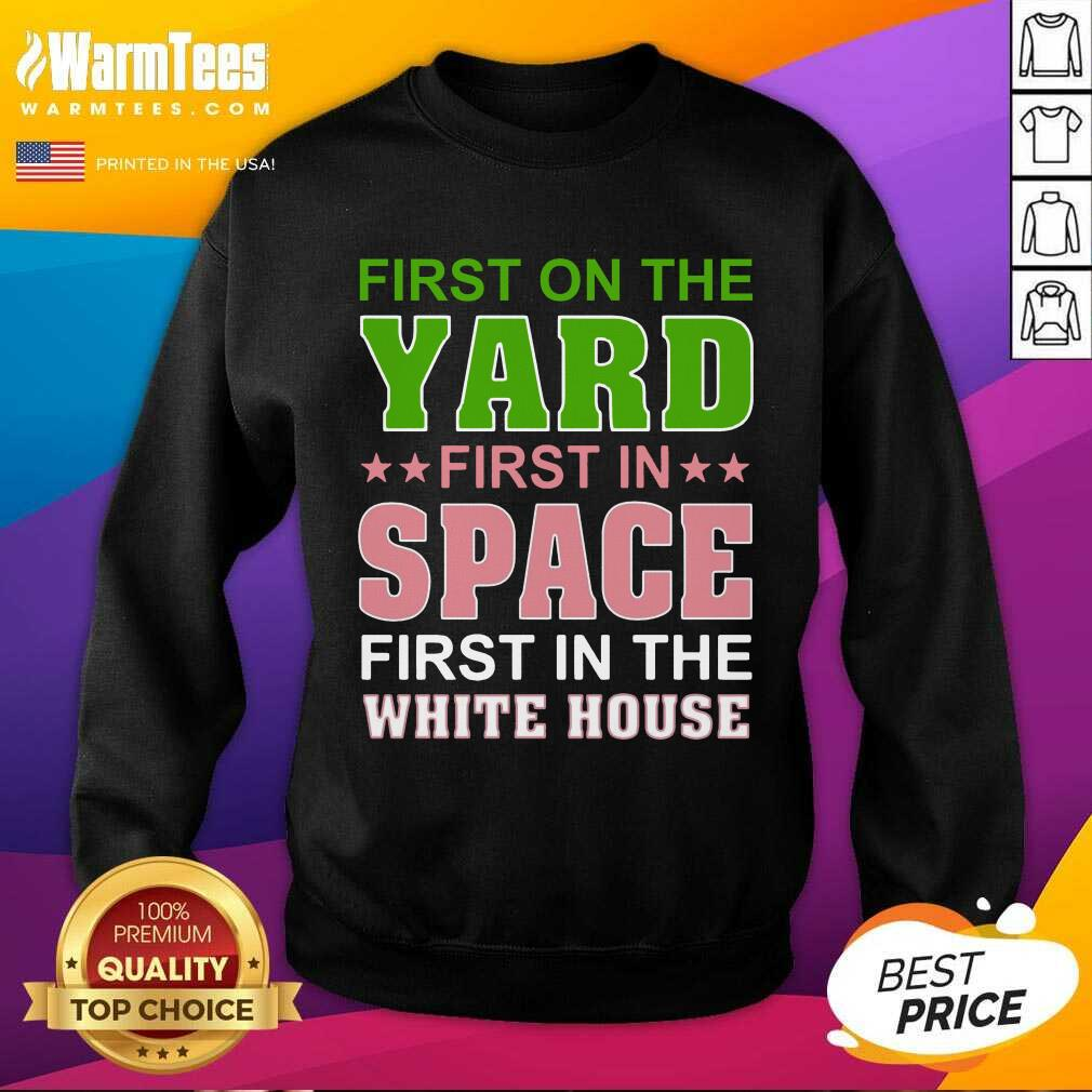 First On The Yard First In Space First In The White House SweatShirt