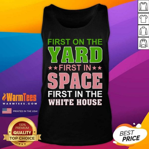 First On The Yard First In Space First In The White House Tank Top