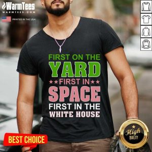 First On The Yard First In Space First In The White House V-neck