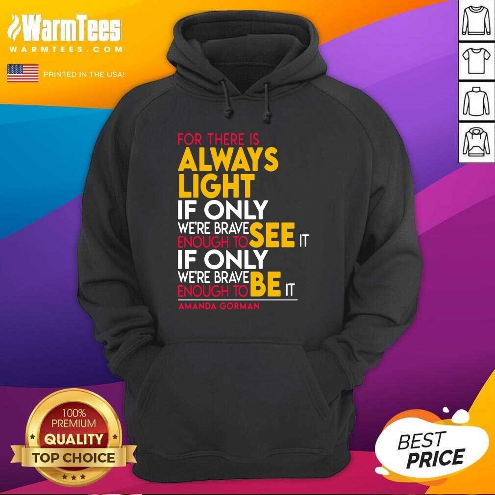 For There Is Always Light If Only Were Brave Enough To See It If Only Hoodie