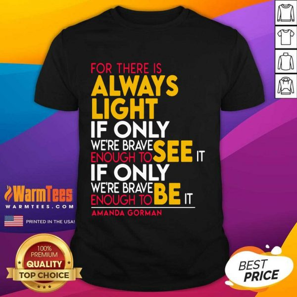 For There Is Always Light If Only Were Brave Enough To See It If Only Shirt