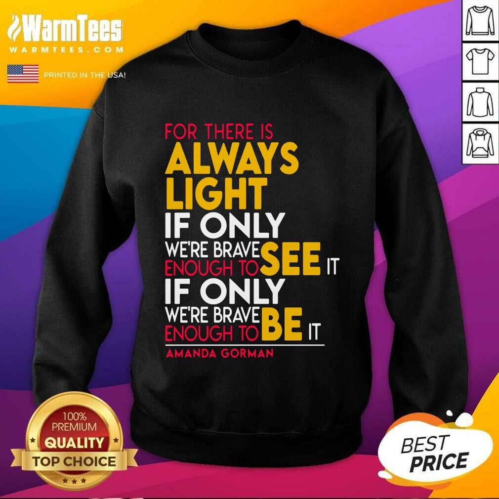 For There Is Always Light If Only Were Brave Enough To See It If Only SweatShirt