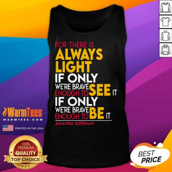 For There Is Always Light If Only Were Brave Enough To See It If Only Tank Top
