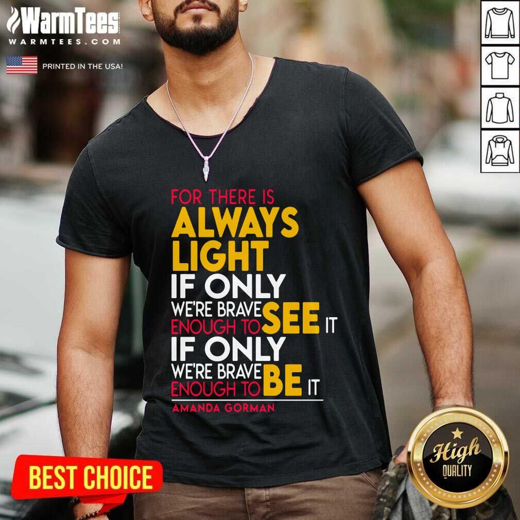 For There Is Always Light If Only Were Brave Enough To See It If Only V-neck