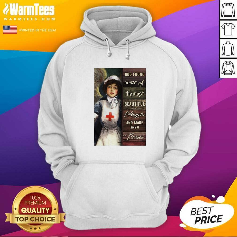 God Found Some Of The Most Beautiful Angels And Made Them Nurses Funny Hoodie  - Design By Warmtees.com