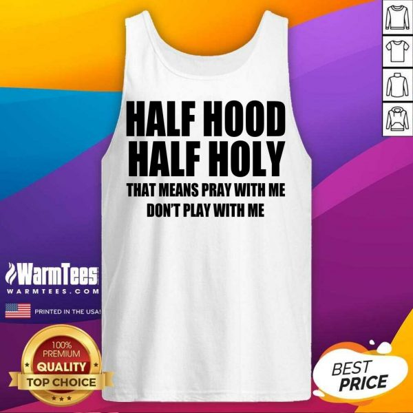 Half Hood Half Holy That Means Pray With Me Don't Play With Me Tank Top