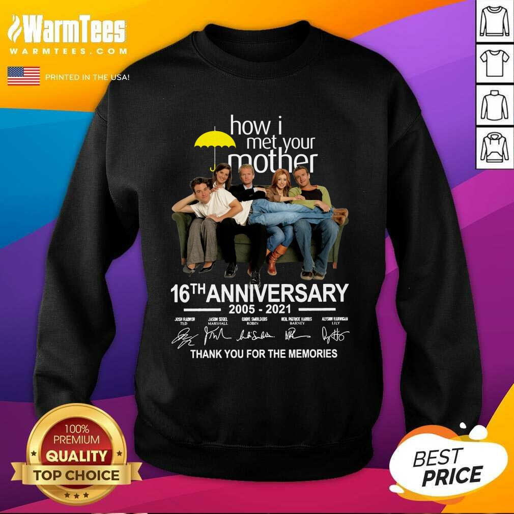 How I Met Your Mother 16th Anniversary 2005 2021 Thank You For The Memories Signatures SweatShirt