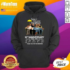 How I Met Your Mother 16th Anniversary 2005 2021 Thank You For The Memories Signatures Hoodie