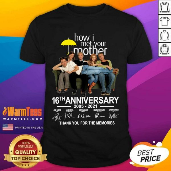 How I Met Your Mother 16th Anniversary 2005 2021 Thank You For The Memories Signatures Shirt