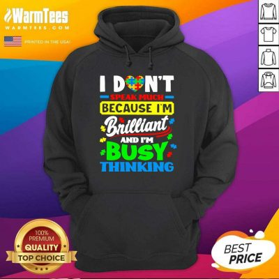 I Don't Speak Much Because I'm Brilliant And I'm Busy Thinking Hoodie - Design By Warmtees.com