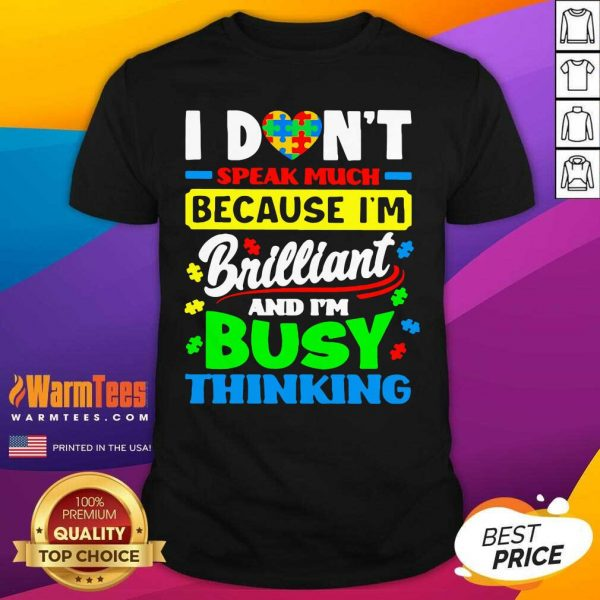 I Don't Speak Much Because I'm Brilliant And I'm Busy Thinking Shirt - Design By Warmtees.com