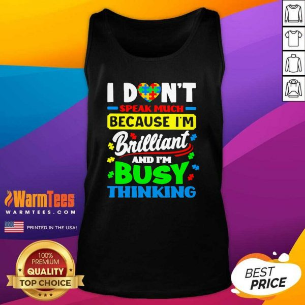 I Don't Speak Much Because I'm Brilliant And I'm Busy Thinking Tank Top - Design By Warmtees.com