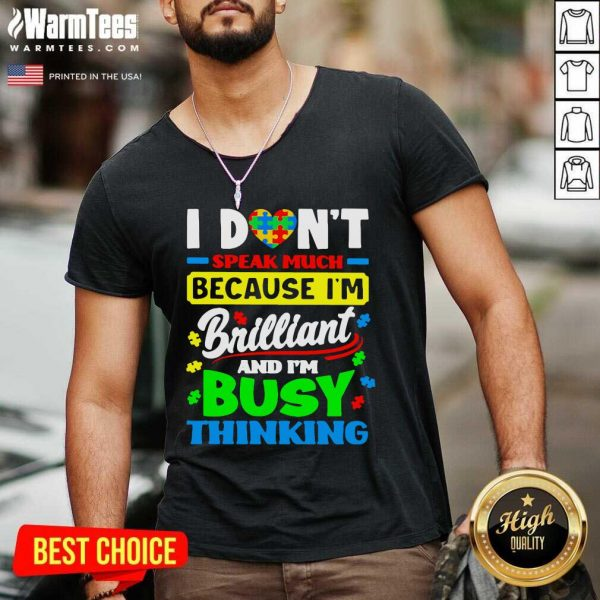 I Don't Speak Much Because I'm Brilliant And I'm Busy Thinking V-neck - Design By Warmtees.com