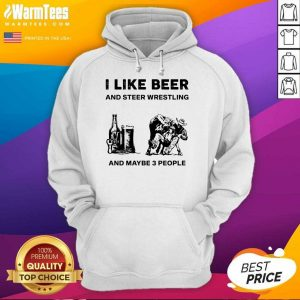 I Like Beer And Steer Wrestling And Maybe 3 People Hoodie