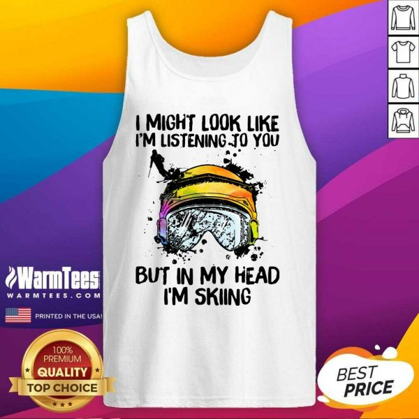 I Might Look Like I'm Listening To You But In My Head I'm Skiing Tank Top - Design By Warmtees.com