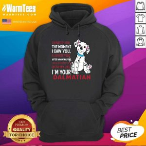I Wanted You The Moment I Saw You I Loved You After Knowing Dalmatian Hoodie - Design By Warmtees.com