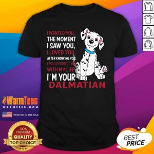 I Wanted You The Moment I Saw You I Loved You After Knowing Dalmatian Shirt - Design By Warmtees.com