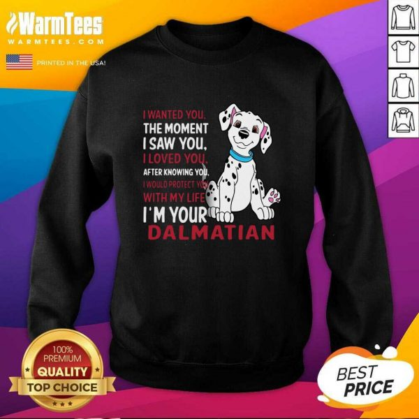 I Wanted You The Moment I Saw You I Loved You After Knowing Dalmatian SweatShirt - Design By Warmtees.com