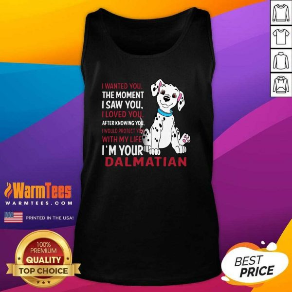 I Wanted You The Moment I Saw You I Loved You After Knowing Dalmatian Tank Top - Design By Warmtees.com