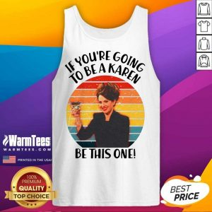 If You're Going To Be A Karen Be This On Vintage Tank Top