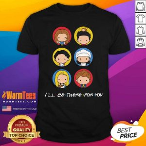I'll Be There For You Cute Icon Shirt - Design By Warmtees.com