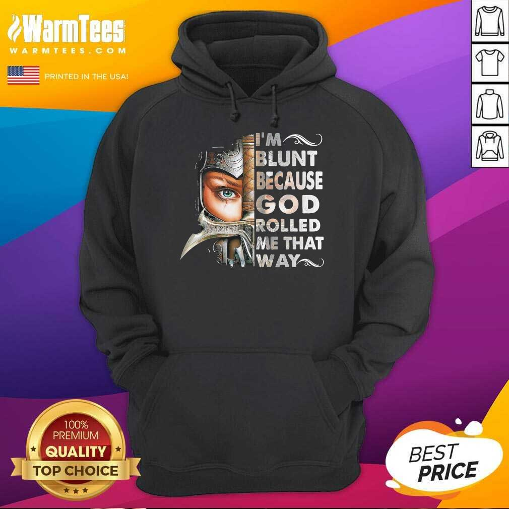 I'm Blunt Because God Rolled Me That Way Hoodie  - Design By Warmtees.com