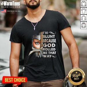 I'm Blunt Because God Rolled Me That Way V-neck - Design By Warmtees.com